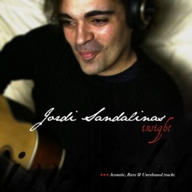 JORDI SANDALINAS INSIGHT – ACOUSTIC, RARE & UNRELEASED TRACKS