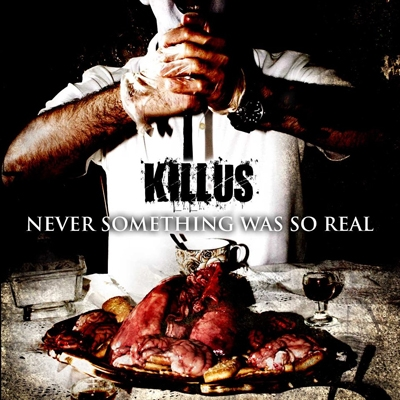 KILLUS – NEVER SOMETHING WAS SO REAL