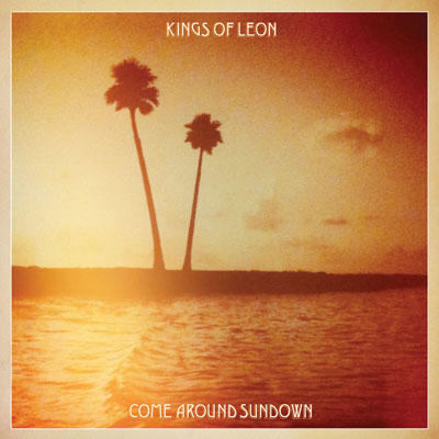 KINGS OF LEON – COME AROUND SUNDOWN
