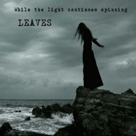 LEAVES – WHILE LIGHT CONTINUES SPINNING