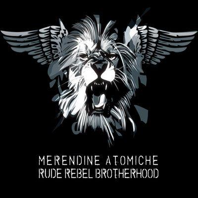 MERENDINE ATOMICHE – RUDE REBEL BROTHERHOOD