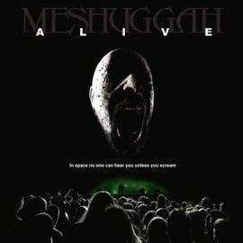 MESHUGGAH – ALIVE
