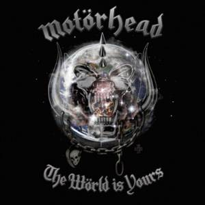 MOTÖRHEAD – THE WöRLD IS YOURS