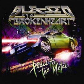 BLESSED BY A BROKEN HEART – PEDAL TO THE METAL
