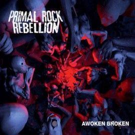 PRIMAL ROCK REBELLION – AWOKEN BROKEN