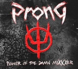 PRONG – POWER OF THE DAMN MIXXXER