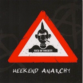 SICK OF SOCIETY – WEEKEND ANARCHY
