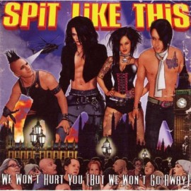 SPIT LIKE THIS – WE WON'T HURT YOU (BUT WE WON'T GO AWAY)