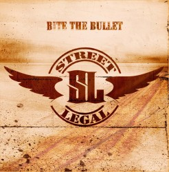 STREET LEGAL – BITE THE BULLET