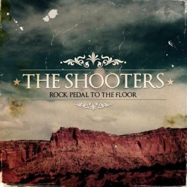 THE SHOOTERS – ROCK PEDAL TO THE FLOOR