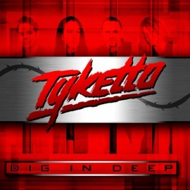 TYKETTO – DIG IN DEEP
