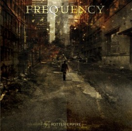 FREQUENCY – ROTTEN EMPIRE