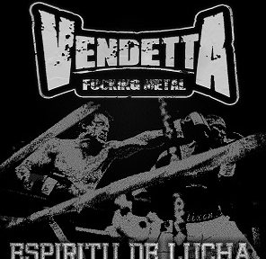 VENDETTA FUCKING METAL – ESPIRITU DE LUCHA