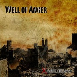 WELL OF ANGER – NEVER LOOK BACK