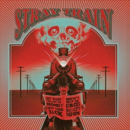 STRAY TRAIN – JUST BECAUSE YOU GOT THE MONKEY OFF YOUR BACK DOESN'T MEAN THE CIRCUS HAS LEFT THE TOWN