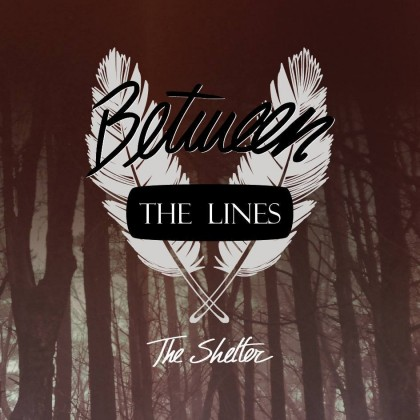 BETWEEN THE LINES – THE SHELTER