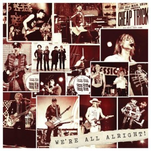 CHEAP TRICK – WE'RE ALL ALRIGHT!