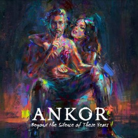 ANKOR – BEYOND THE SILENCE OF THIS YEARS
