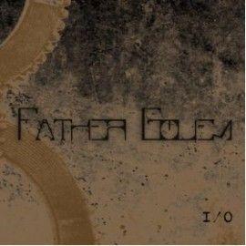 FATHER GOLEM – I/O