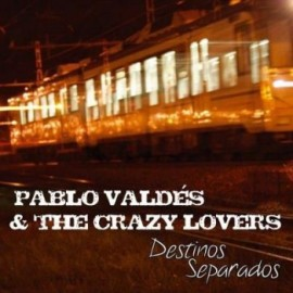 PABLO VALDÉS & THE CRAZY LOVERS – DESTINOS SEPARADOS