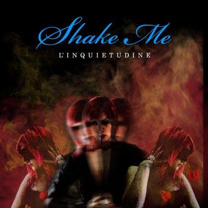 SHAKE ME – L'INQUIETUDINE
