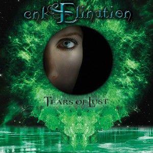 ENKELINATION – TEARS OF LUST