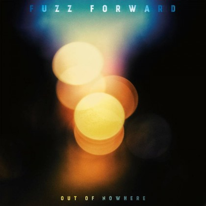 FUZZ FORWARD – OUT OF NOWHERE