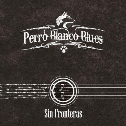 PERRO BLANCO BLUES – SIN FRONTERAS