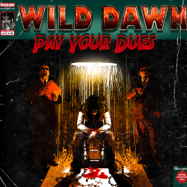 WILD DAWN – PAY YOUR DUES