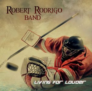 ROBERT RODRIGO BAND – Living for louder.