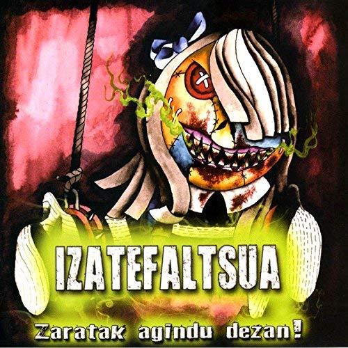 Izatefaltsua – Zaratak Agindu Dezan!