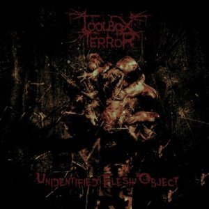 Toolbox Terror – Unidentied Flesh Object