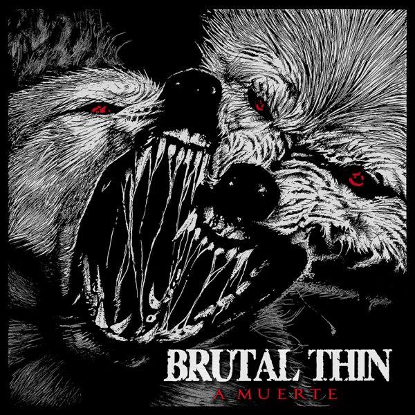 Brutal Thin – A Muerte