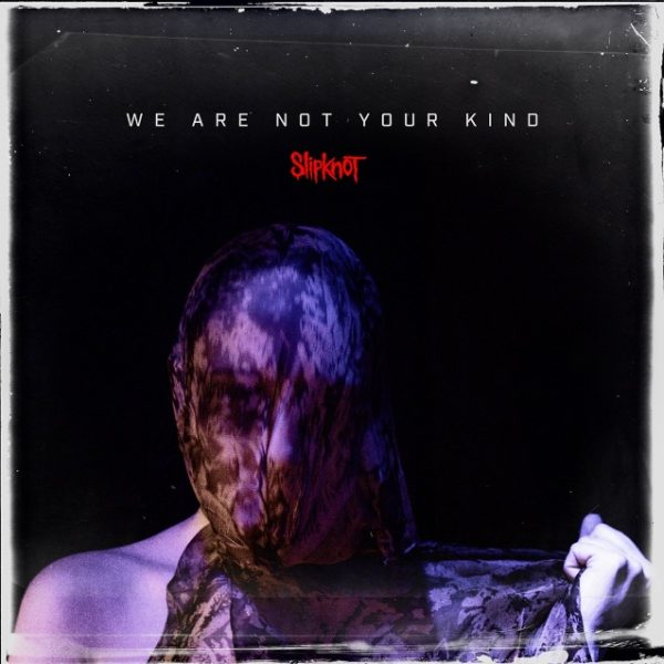 SLIPKNOT – We Are Not Your Kind