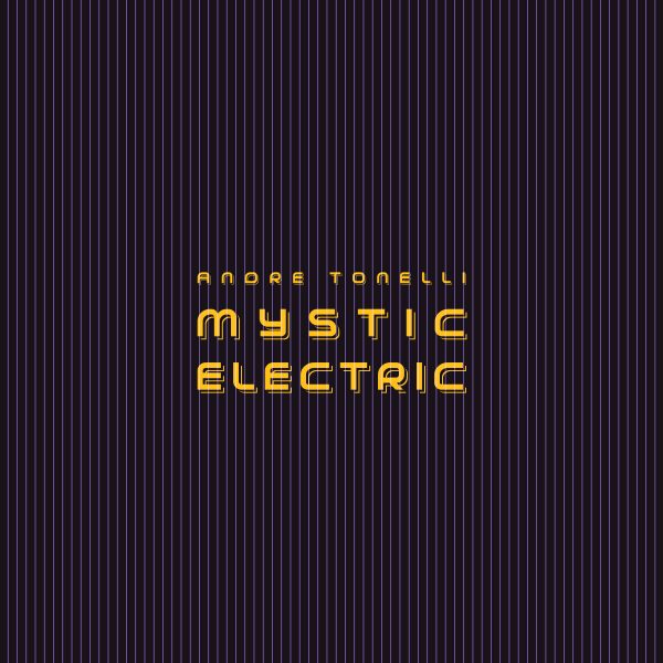 Andre Tonelli – Mystic Electric