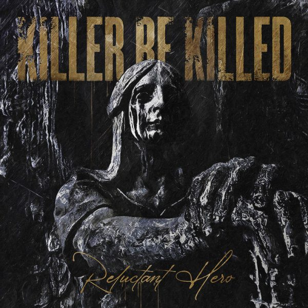 Killer Be Killed – Reluctant Heroe