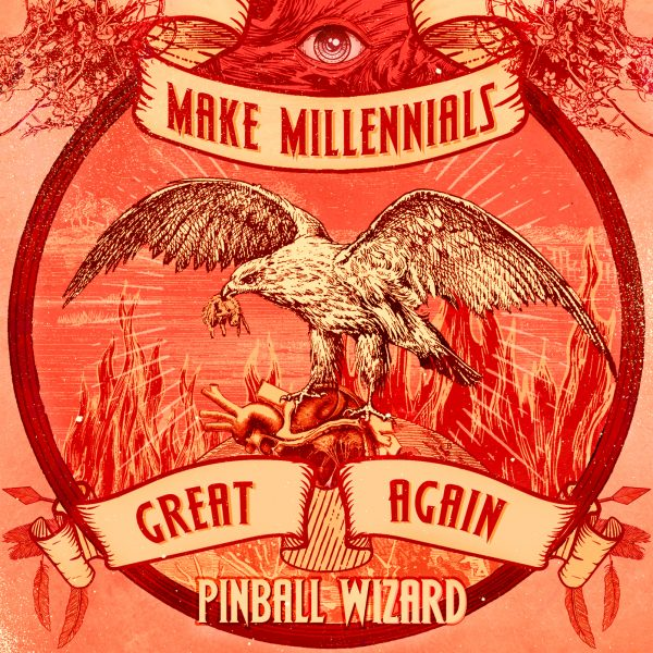 Pinball Wizard – Make millenials great again