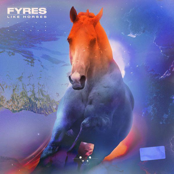 Fyres – Like Horses